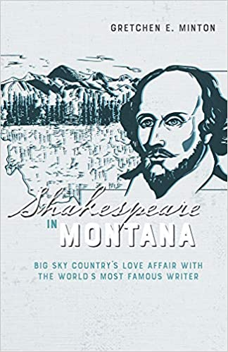 Shakespeare in Montana by Gretchen Minton